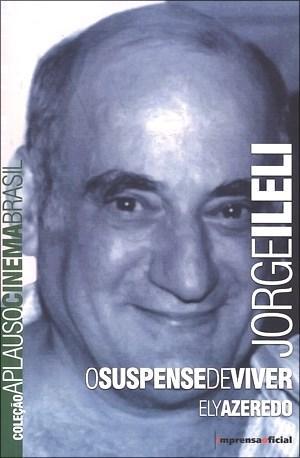 Jorge Ileli: o Suspense de Viver - Coleção Aplauso Cinema