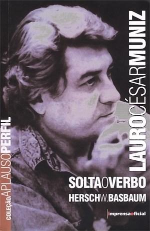 Lauro Cesar Muniz: Solta o Verbo - Coleção Aplauso