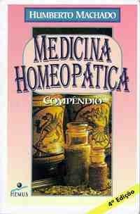 Medicina Homeopática: Compêndio - Humberto Machado