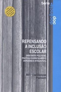 Repensando a Inclusão Escolar - Diretrizes Políticas e Práticas Curriculares e Deficiência Intelectual