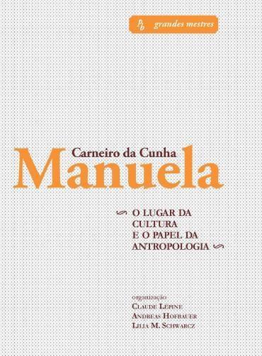 Manuela Carneiro da Cunha: o Lugar da Cultura e o Papel da Antropologia