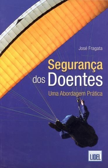 Segurança dos Doentes: uma Abordagem Prática - José Fragata