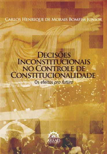 Decisões Inconstitucionais no Controle de Constitucionalidade: os Efeitos Pro Futuro