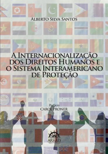 Internacionalização dos Direitos Humanos e o Sistema Interamericano de Proteção, A