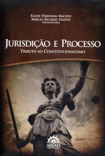 Jurisdição e Processo: Tributo ao Constitucionalismo