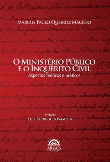 Ministério Público e o Inquérito Civil - Aspectos Teóricos e Práticos