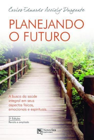 Planejando o Futuro: a Busca da Saúde Integral em Seus Aspectos Físicos, Emocionais e Espirituais