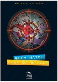 Quem Matou Lula da Silva?