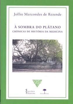 Sombra do Platano , a - Cronicas de Historia da Medicina
