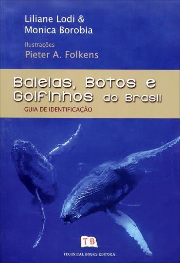 Baleias, Botos e Golfinhos do Brasil: Guia de Identificação (2013 - Edição 1)