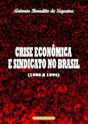 Crise Econômica e Sindicato no Brasil (1980 a 1994)