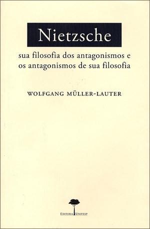 Nietzsche: Sua Filosofia dos Antagonismos e os Antagonismos de Sua Filosofia