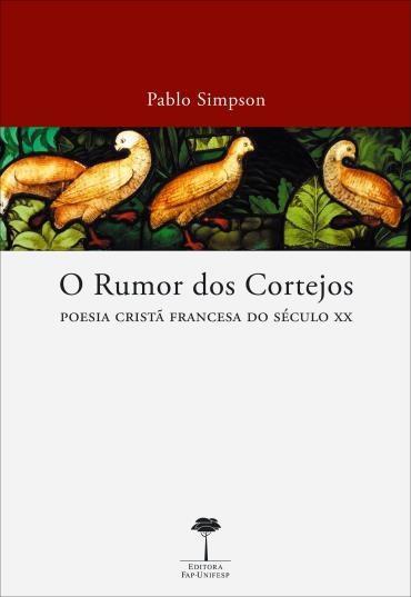 Rumor dos Cortejos, o - Poesia Cristã Francesa do Século 20