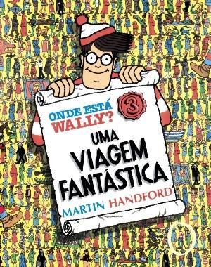 Onde Está Wally?: uma Viagem Fantástica - Vol.3