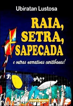 Raia, Setra, Sapecada: e Outras Narrativas Curitibanas!