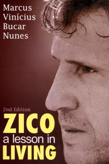 Zico: a Lesson In Living - Marcus Vinícius Bucar Nunes