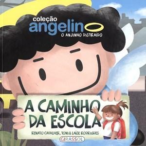 Caminho da Escola - Coleção Angelino, o Anjinho Distraido, A
