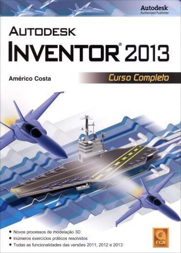 Curso Completo - Autodesk Inventor 2013 - Américo Costa