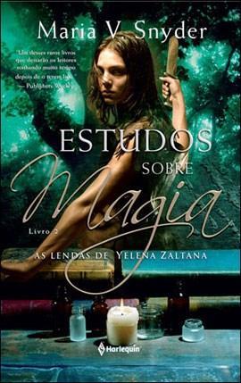 Estudos Sobre a Magia - as Lendas de Yelena Zaltana - Livro 2