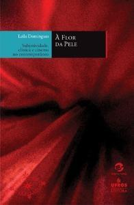 Flor da Pele , a - Subjetividade , Clinica e Cinema no Contemporaneo