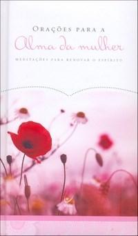 Oracoes para a Alma da Mulher: Meditacoes para Renovar o Espirito
