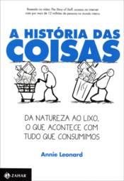 História das Coisas, A: da Natureza ao Lixo, o Que Acontece Com Tudo Que Consumimos