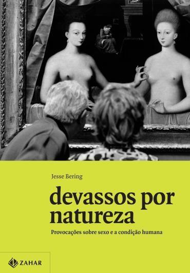 Devassos por Natureza: Provocações Sobre Sexo e a Condição Humana - Jesse Bering