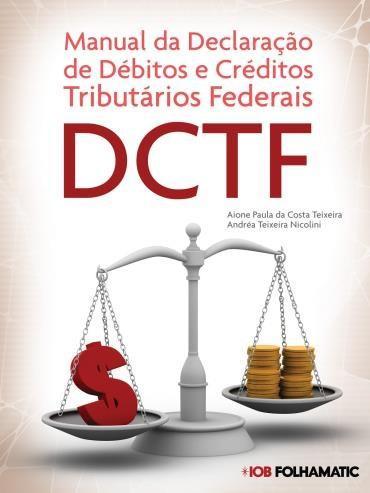 Manual da Declaração de Débitos e Créditos Tributários Federais – Dctf