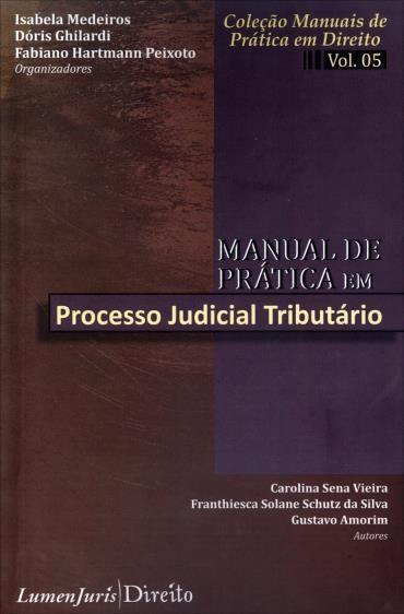 Manual de Prática em Processo Judicial Tributário - Vol.5 - Coleção Manuais de Prática em Direito