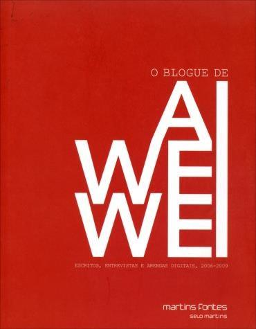 Blogue de Ai Weiwei, O: Escritos, Entrevistas e Arengas Digitais - 2006-2009