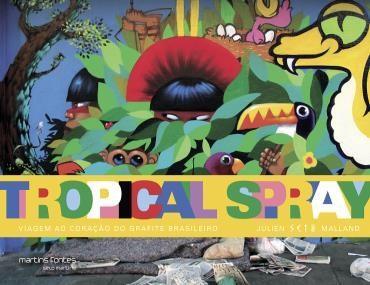 Tropical Spray: Viagem ao Coração do Grafite Brasileiro