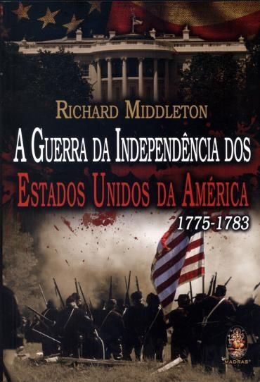 Guerra da Independência dos Estados Unidos da América 1775-1783, A