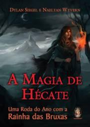 Magia de Hécate: uma Roda do Ano Com a Rainha das Bruxas, A
