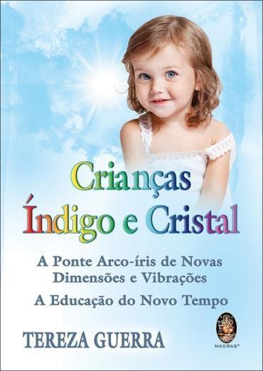 Crianças Indigo e Cristal: a Ponte Arco-íris de Novas Dimensões e Vibrações a Educação do Novo Tempo