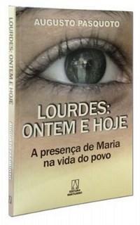 Lourdes: Ontem e Hoje - a Presenca de Maria na Vida do Povo