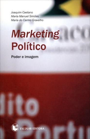 Marketing Político: Poder e Imagem - Joaquim Caetano e Maria Manuel Simões