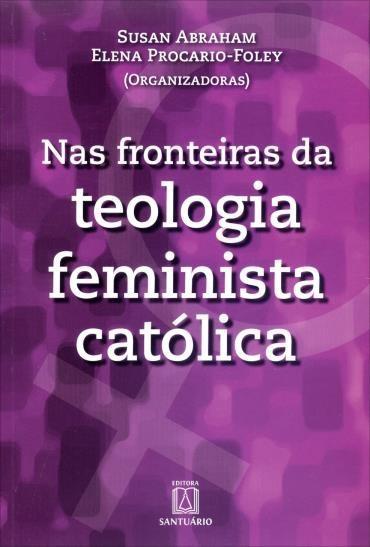 Nas Fronteiras da Teologia Feminista Católica