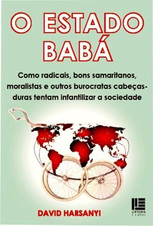 Estado Babá: Como Radicais, Bons Samaritanos, Moralistas e Outros Burocratas, O