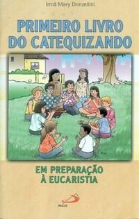 Primeiro Livro do Catequizando: em Preparacao a Eucaristia