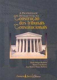 Propriedade Intelectual na Construcao dos Tribunais Constitucionais, A