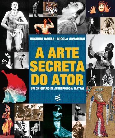 Arte Secreta do Ator, A: um Dicionario de Antropologia Teatral