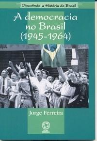 Discutindo a História do Brasil - a Democracia no Brasil (1945-1964) - Jorge Ferreira