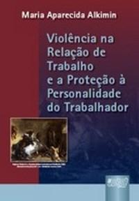 Violencia na Relacao de Trabalho e a Protecao a Personalidade do Trabalhado