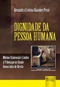 Dignidade da Pessoa Humana - Minimo Existencial e Limites a Tributacao no E