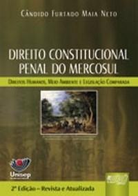 Direito Constitucional Penal do Mercosul - Direitos Humanos, Meio Ambient