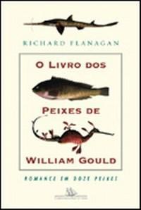 O Livro dos Peixes de Wiiliam Gould - Richard Flanagan