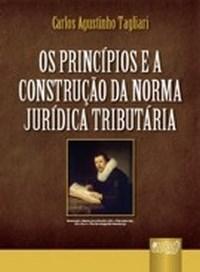 Principios e a Construcao da Norma Juridica Tributaria, os - Encadernacao E