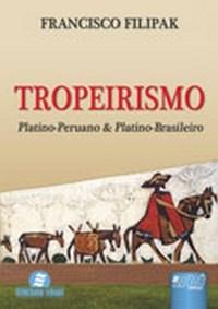 Tropeirismo - Platino-peruano e Platino-brasileiro