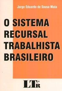 Sistema Recursal Trabalhista Brasileiro, O