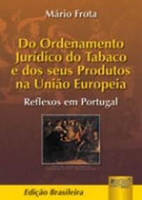 Do Ordenamento Juridico do Tabaco e dos Seus Produtos na Uniao Europeia